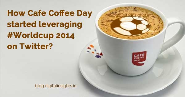 How Cafe Coffee Day started leveraging Worldcup 2014 on Twitter