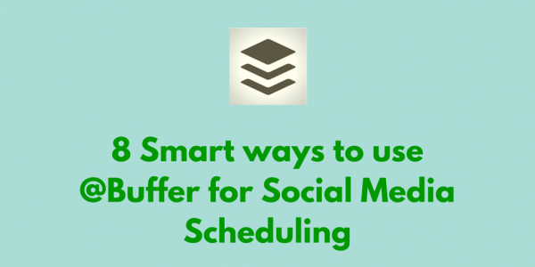 8 Smart ways to use @Buffer for Social Media
